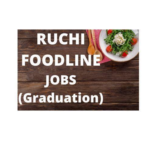 Graduation level job in Odisha-RUCHI FOODLINE