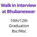 Walk in interview at Bhubaneswar