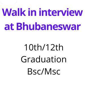 Walk in interview at Bhubaneswar